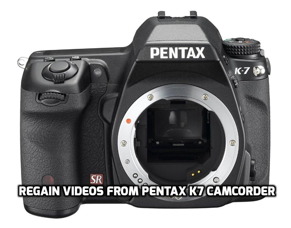Regain Videos from Pentax K7 Camcorder
