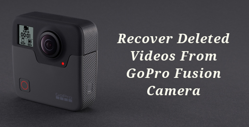 Recover Deleted Videos From GoPro Fusion Camera – Get Corrupted