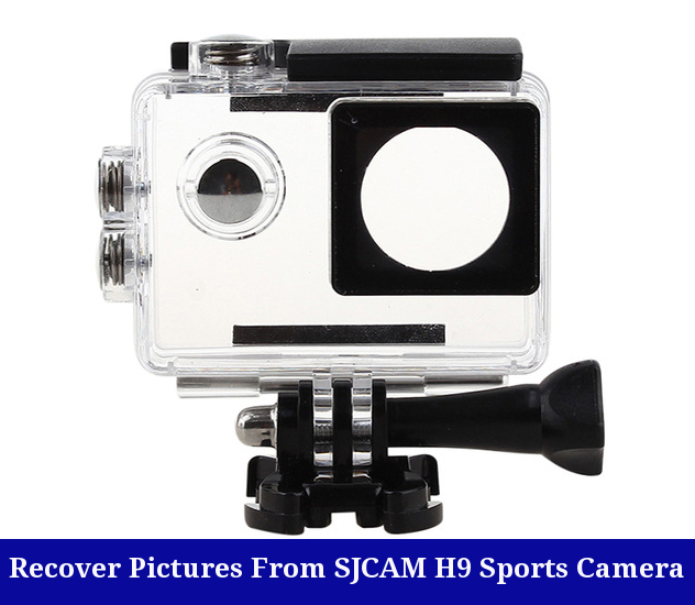 Recover Lost Pictures From SJCAM H9 Sports Camera – Get