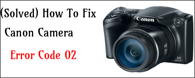 fix Canon camera error 02 code