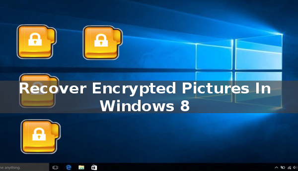recover encrypted pictures in Windows 8