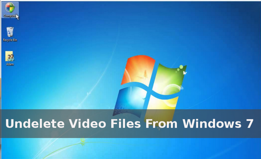 undelete video files from Windows 7