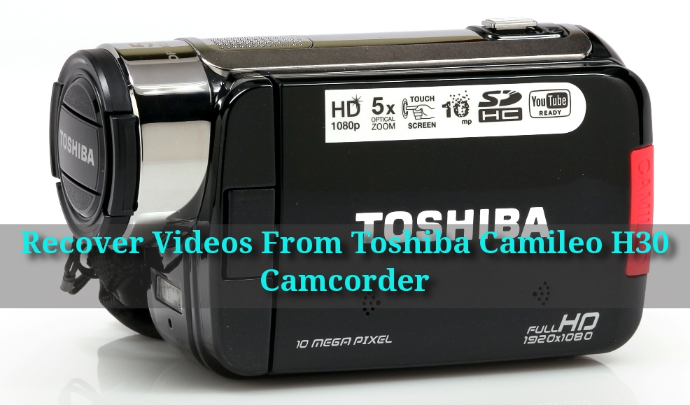 Recovery Software For Toshiba Camileo H30 Camcorder