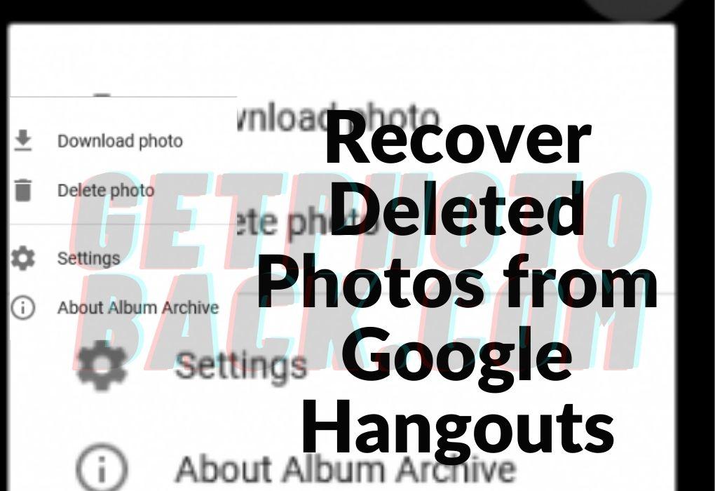 Comment supprimer et récupérer des photos de Google Hangouts