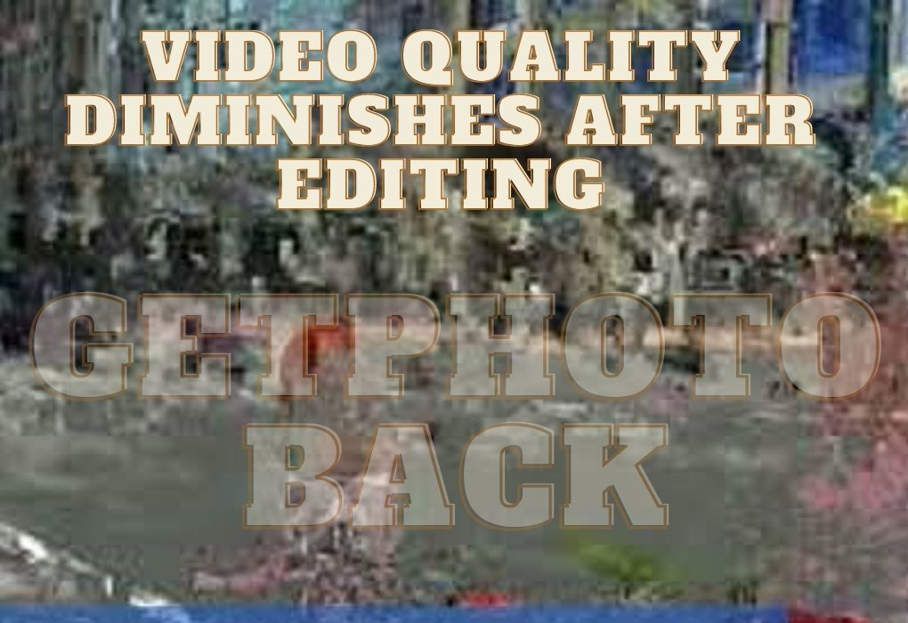 Video Quality Diminishes after Editing