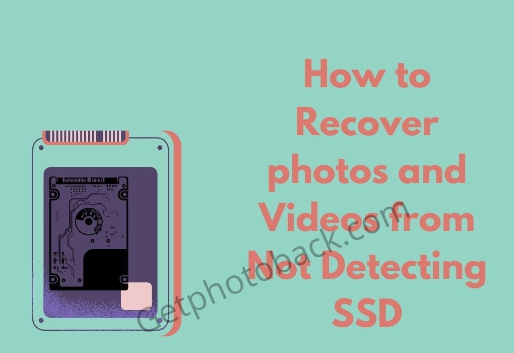How to Recover photos and Videos from Not Detecting SSD