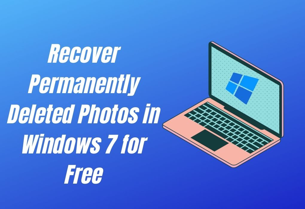 Recover Permanently Deleted Photos in Windows 7 for Free